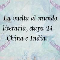 La vuelta al mundo literaria, Etapa24. China e India