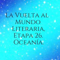 La Vuelta al Mundo Literaria. Etapa 26, Oceanía.